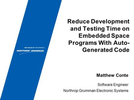 Reduce Development and Testing Time on Embedded Space Programs With Auto- Generated Code Software Engineer Northrop Grumman Electronic Systems Matthew.