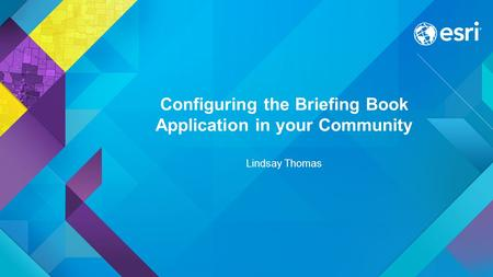 Configuring the Briefing Book Application in your Community Lindsay Thomas.