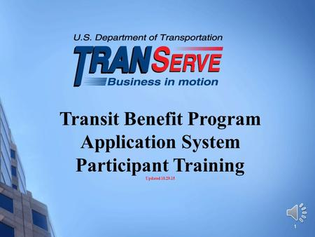 Transit Benefit Program Application System Participant Training Updated 10.29.15 1.
