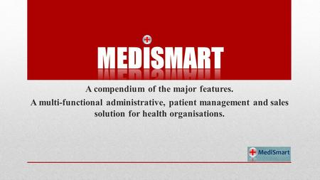 A compendium of the major features. A multi-functional administrative, patient management and sales solution for health organisations.