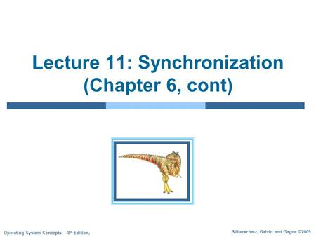Silberschatz, Galvin and Gagne ©2009 Operating System Concepts – 8 th Edition, Lecture 11: Synchronization (Chapter 6, cont)