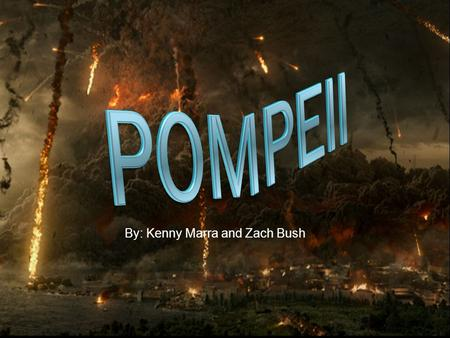 By: Kenny Marra and Zach Bush Pompeii's Natural Disaster  Pompeii was a large town in southern Italy, people lived peacefully until one day Mount Vesuvius.