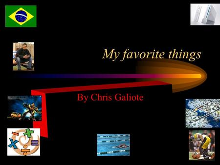 My favorite things By Chris Galiote. Favorite subject/math I like figuring out problems with numbers Math goes on and on It is really easy for me.