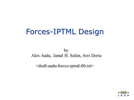 By Alex Audu, Jamal H. Salim, Avri Doria Forces-IPTML Design.