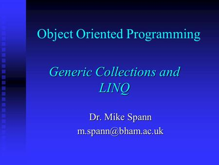Object Oriented Programming Generic Collections and LINQ Dr. Mike Spann