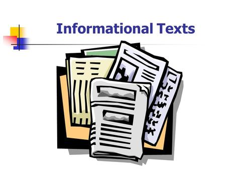 Informational Texts FICTION Writing or story created from the imagination, not presented as fact, though it may be based on a true story or situation.