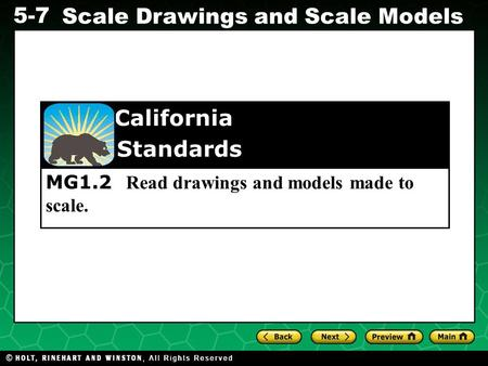 5-7 Scale Drawings and Scale Models MG1.2 Read drawings and models made to scale. California Standards.