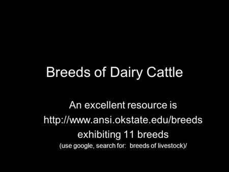 Breeds of Dairy Cattle An excellent resource is  exhibiting 11 breeds (use google, search for: breeds of livestock)/