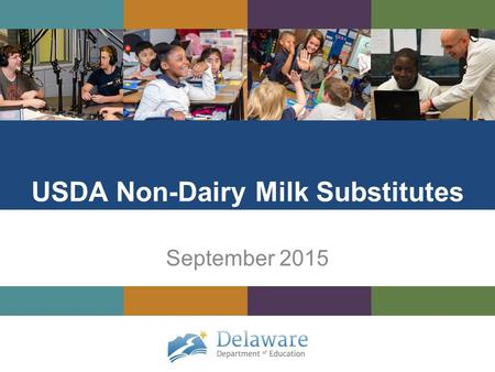 USDA Non-Dairy Milk Substitutes September 2015. Agenda Introduce Cow's Milk and Soy Milk USDA CACFP regulation for serving milk –School regulation Food.