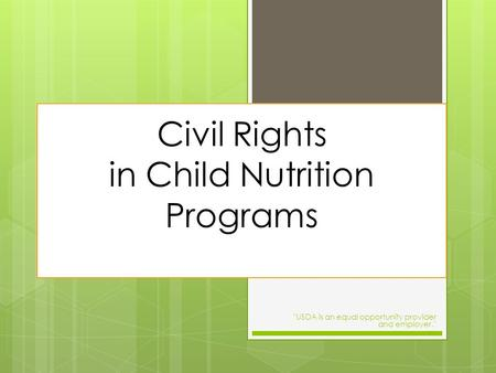 Civil Rights in Child Nutrition Programs USDA is an equal opportunity provider and employer.
