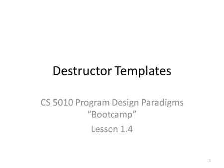 "Destructor Templates CS 5010 Program Design Paradigms ""Bootcamp"" Lesson 1.4 1."