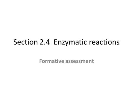 Section 2.4 Enzymatic reactions Formative assessment.