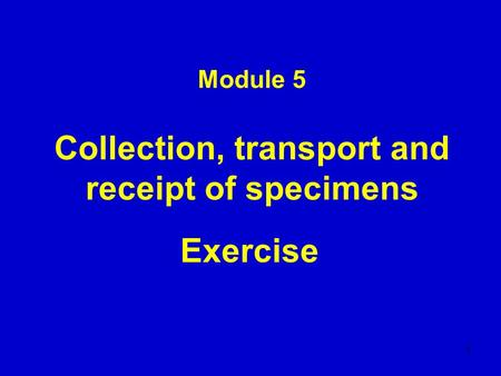 Module 5 Collection, transport and receipt of specimens Exercise 1.