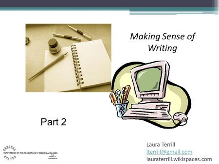 Making Sense of Writing Laura Terrill lauraterrill.wikispaces.com Part 2.