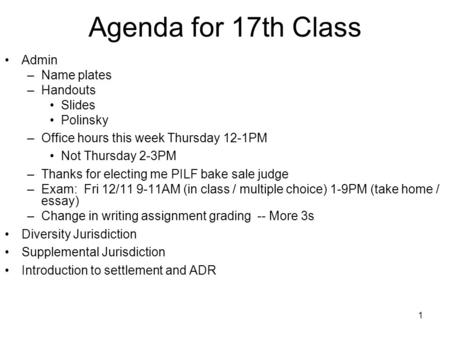 1 Agenda for 17th Class Admin –Name plates –Handouts Slides Polinsky –Office hours this week Thursday 12-1PM Not Thursday 2-3PM –Thanks for electing me.