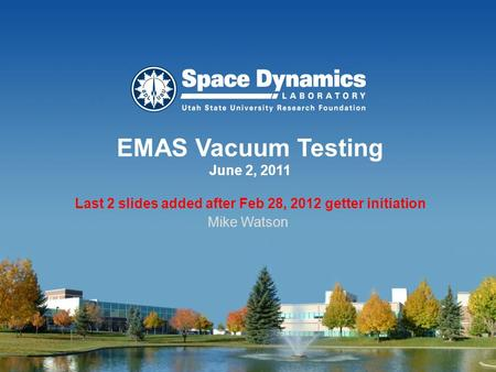 EMAS Vacuum Testing June 2, 2011 Last 2 slides added after Feb 28, 2012 getter initiation Mike Watson.