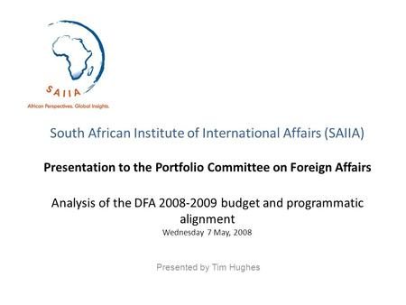South African Institute of International Affairs (SAIIA) Presentation to the Portfolio Committee on Foreign Affairs Analysis of the DFA 2008-2009 budget.
