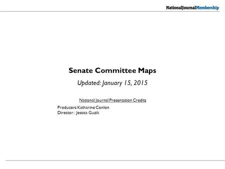 National Journal Presentation Credits Producers: Katharine Conlon Director: Jessica Guzik Senate Committee Maps Updated: January 15, 2015.