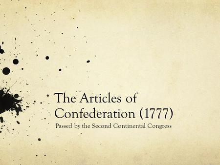 The Articles of Confederation (1777) Passed by the Second Continental Congress.