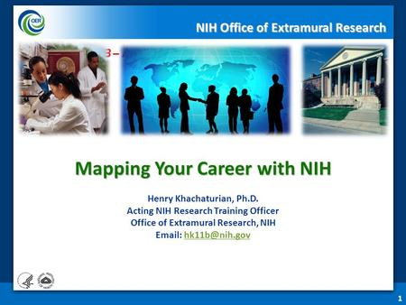 Mapping Your Career with NIH Mapping Your Career with NIH Henry Khachaturian, Ph.D. Acting NIH Research Training Officer Office of Extramural Research,