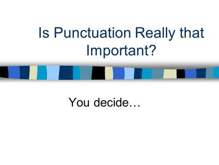 Is Punctuation Really that Important? You decide….