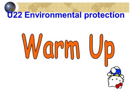 U22 Environmental protection. Master some endangered species and natural disasters Listen to the report, do Ex2/fill in the blank Discuss: What are the.
