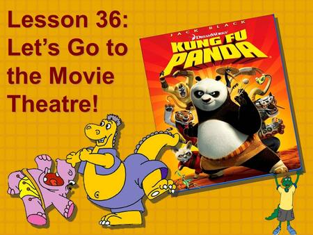 Lesson 36: Let's Go to the Movie Theatre!. movie n. theatre n. price n. hero n. save v. airport n. hotel n. magic adj.&n. fight v.& n. movie n. theatre.