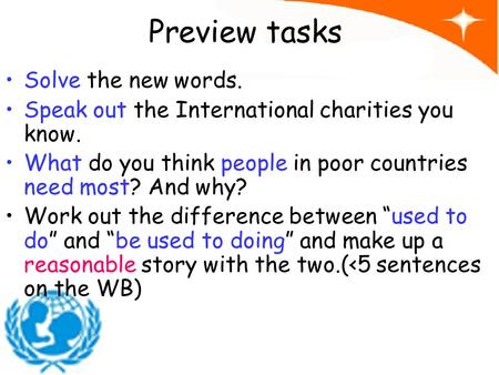 Preview tasks Solve the new words. Speak out the International charities you know. What do you think people in poor countries need most? And why? Work.