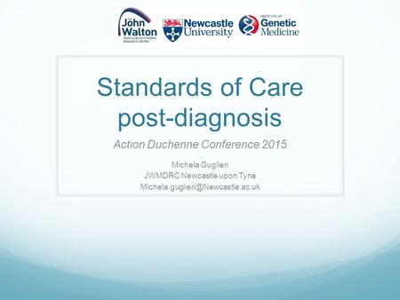 Standards of Care post-diagnosis Action Duchenne Conference 2015 Michela Guglieri JWMDRC Newcastle upon Tyne