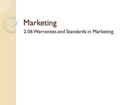 Marketing 2.06 Warranties and Standards in Marketing.