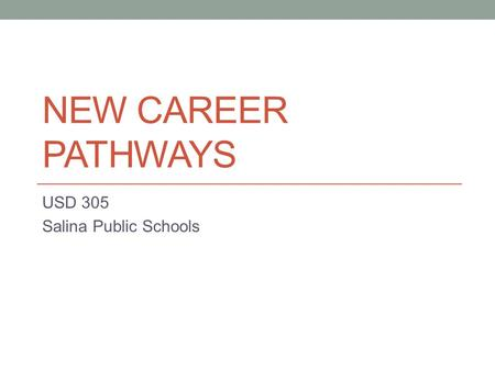 NEW CAREER PATHWAYS USD 305 Salina Public Schools.