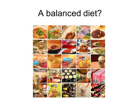 A balanced diet?. A Healthy Diet We need food for three reasons GrowthEnergy Tissue replacement and repair.