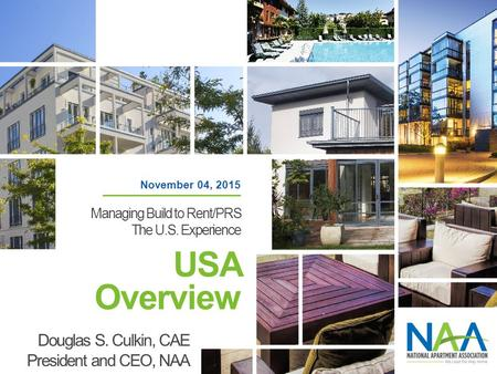 USA Overview Douglas S. Culkin, CAE President and CEO, NAA November 04, 2015 Managing Build to Rent/PRS The U.S. Experience.