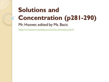 Solutions and Concentration (p281-290) Mr. Hoover, edited by Ms. Bacic