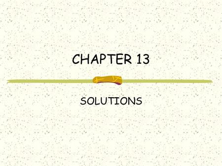 CHAPTER 13 SOLUTIONS. BASIC DEFINITIONS Solution Solution – a homogeneous mixture of 2 or more substances in a single phase Solute – The dissolved substance.