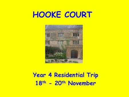 HOOKE COURT Year 4 Residential Trip 18 th - 20 th November.
