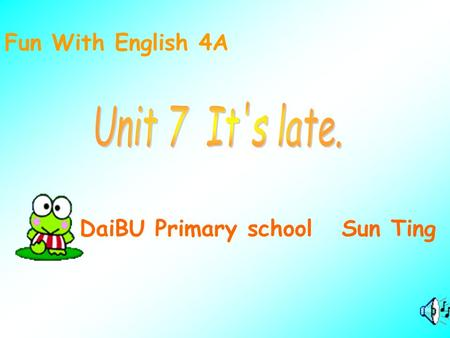 Fun With English 4A Unit 7 It's late. DaiBU Primary school Sun Ting.