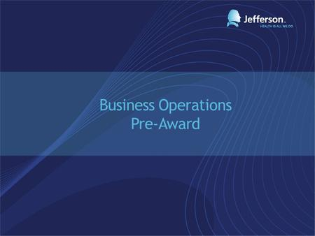 Business Operations Pre-Award. What is required to begin the business process? Possible indicators CDA executed Cancer Center MDG/PRC approvals Department.