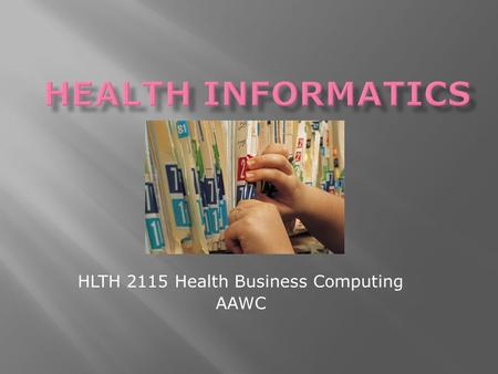 HLTH 2115 Health Business Computing AAWC. The terminology surrounding computers and health can be confusing... EMR??? EHR??? CPR??? All perform the same.