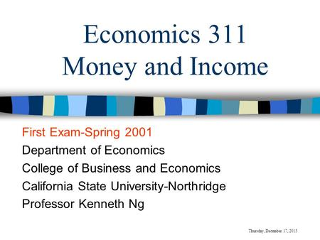 Economics 311 Money and Income First Exam-Spring 2001 Department of Economics College of Business and Economics California State University-Northridge.
