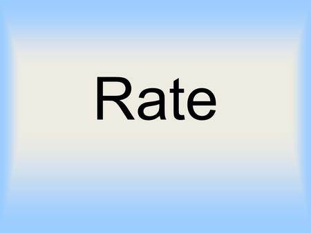 Rate. Some definitions A rate is a special kind of ratio, indicating a relationship between two measurements A magnitude or frequency relative to a time.