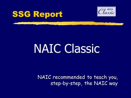 SSG Report NAIC Classic NAIC recommended to teach you, step-by-step, the NAIC way.