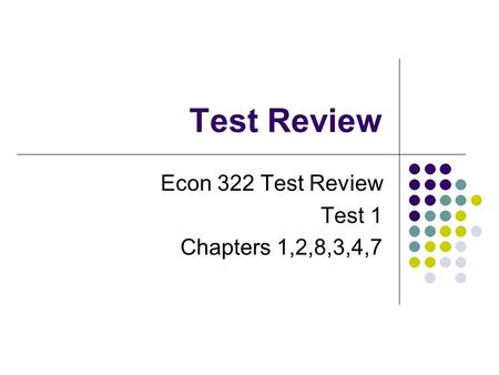 Test Review Econ 322 Test Review Test 1 Chapters 1,2,8,3,4,7.