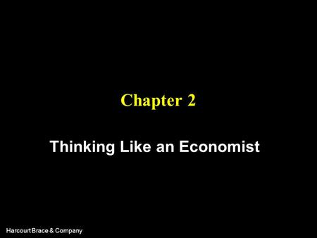 Harcourt Brace & Company Chapter 2 Thinking Like an Economist.
