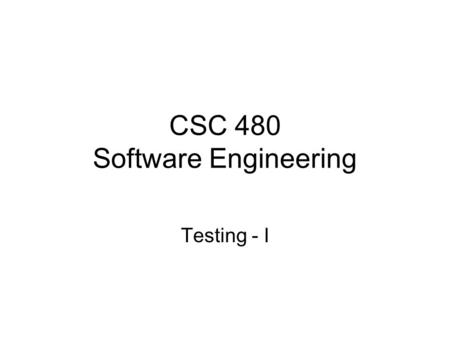 CSC 480 Software Engineering Testing - I. Plan project Integrate & test system Analyze requirements Design Maintain Test units Implement Software Engineering.