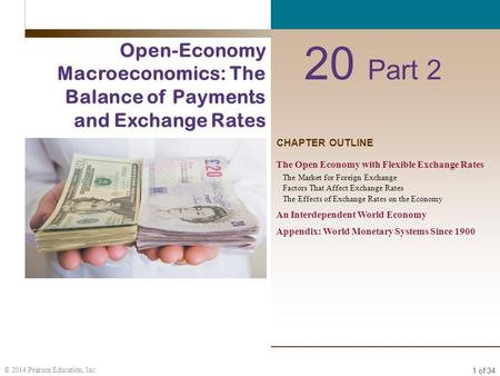 1 of 34 © 2014 Pearson Education, Inc. CHAPTER OUTLINE 20 Part 2 Open-Economy Macroeconomics: The Balance of Payments and Exchange Rates The Open Economy.