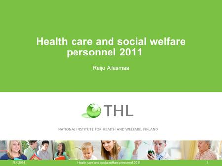 Health care and social welfare personnel 2011 Reijo Ailasmaa 8.4.2014 Health care and social welfare personnel 20111.
