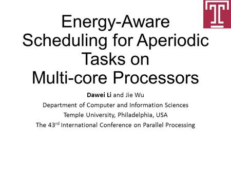 Energy-Aware Scheduling for Aperiodic Tasks on Multi-core Processors Dawei Li and Jie Wu Department of Computer and Information Sciences Temple University,