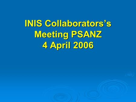 INIS Collaborators's Meeting PSANZ 4 April 2006. Total 117 centres Total 2272 babies Well done, thank you for your hard work!  Because the event rate.