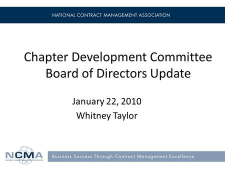 Chapter Development Committee Board of Directors Update January 22, 2010 Whitney Taylor.